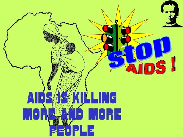 AIDS IS KILLINGMORE AND MORE    PEOPLE