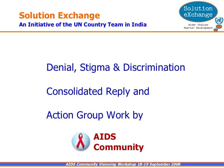 Denial, Stigma & Discrimination  Consolidated Reply and  Action Group Work by AIDS  Community