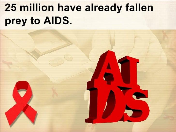 25 million have already fallen prey to AIDS.