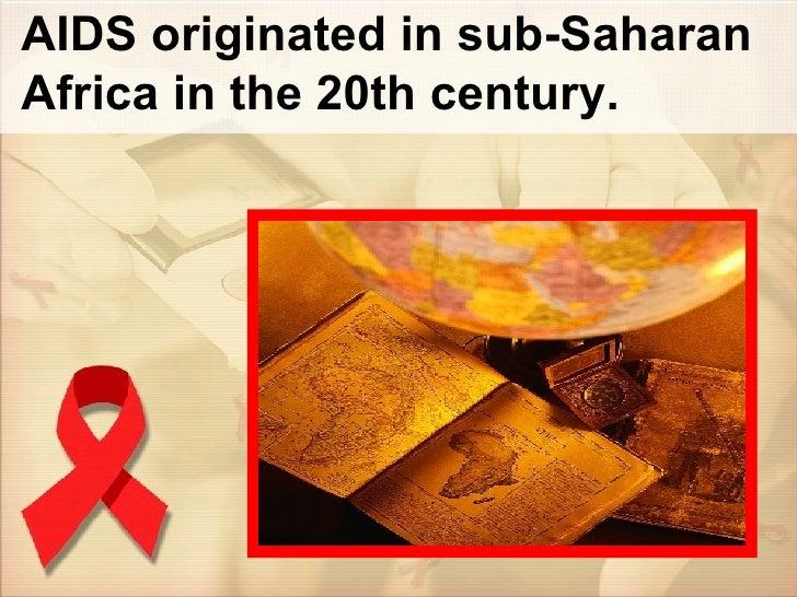 AIDS originated in sub-Saharan Africa in the 20th century.