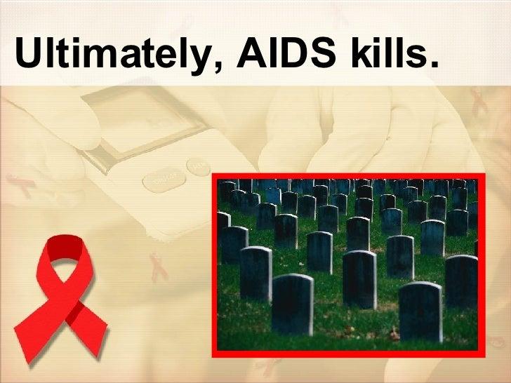 Ultimately, AIDS kills.