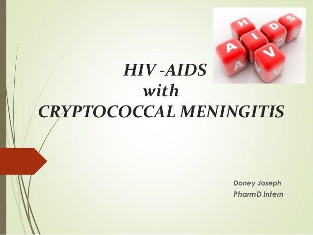 HIV -AIDS with CRYPTOCOCCAL MENINGITIS Doney Joseph PharmD Intern