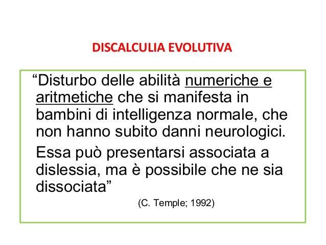 BASI BIOLOGICHE COMORBIlITÀ SPECIFICITA' DISLESSIA 2 SU 1000 L'INTERVENTO RIABILITATIVO NORMALIZZA(?) DISTURBO DI CALCOLO ...