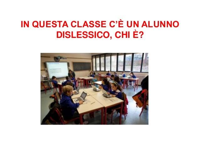 IN QUESTA CLASSE C'È UN ALUNNO DISLESSICO, CHI È?