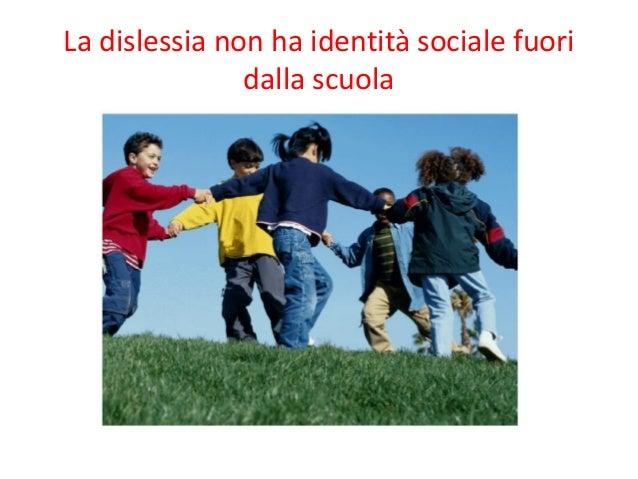 La dislessia non ha identità sociale fuori dalla scuola