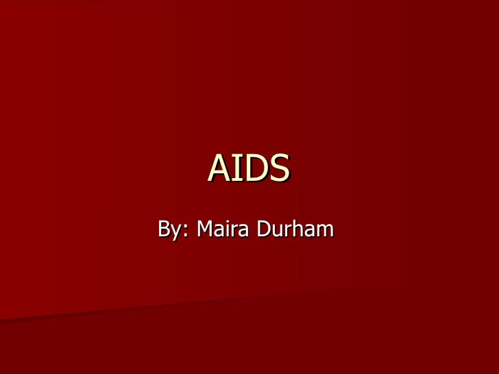 AIDS By: Maira Durham