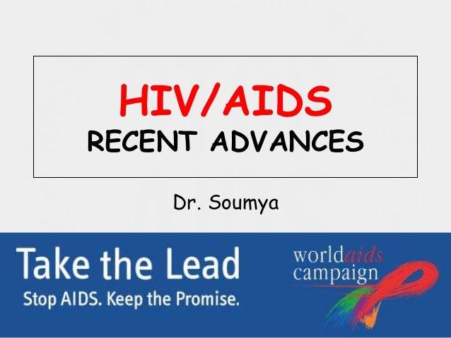 HIV/AIDS RECENT ADVANCES Dr. Soumya