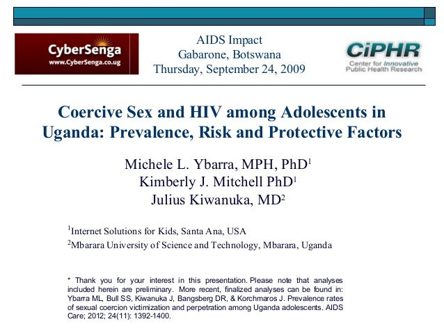 Coercive Sex and HIV among Adolescents in Uganda: Prevalence, Risk and Protective Factors Michele L. Ybarra, MPH, PhD1 Kim...