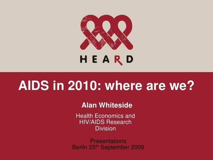 AIDS in 2010: where are we?            Alan Whiteside          Health Economics and           HIV/AIDS Research           ...
