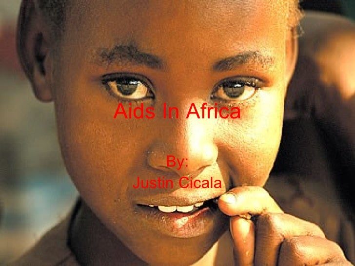 Aids In Africa By: Justin Cicala