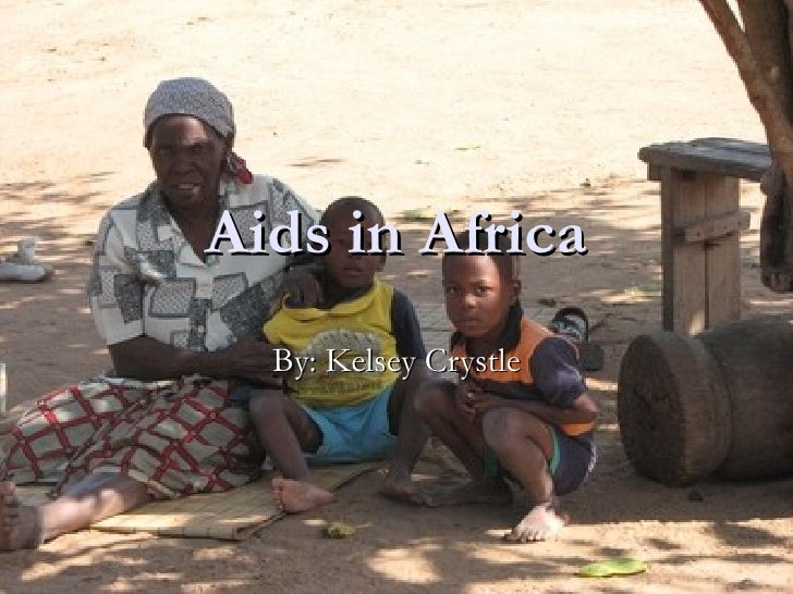 Aids in Africa By: Kelsey Crystle