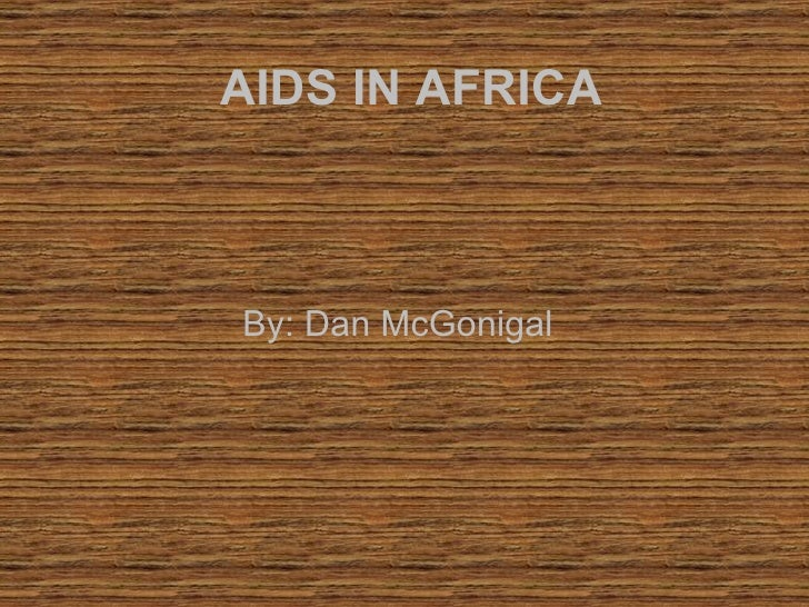 AIDS IN AFRICA By: Dan McGonigal