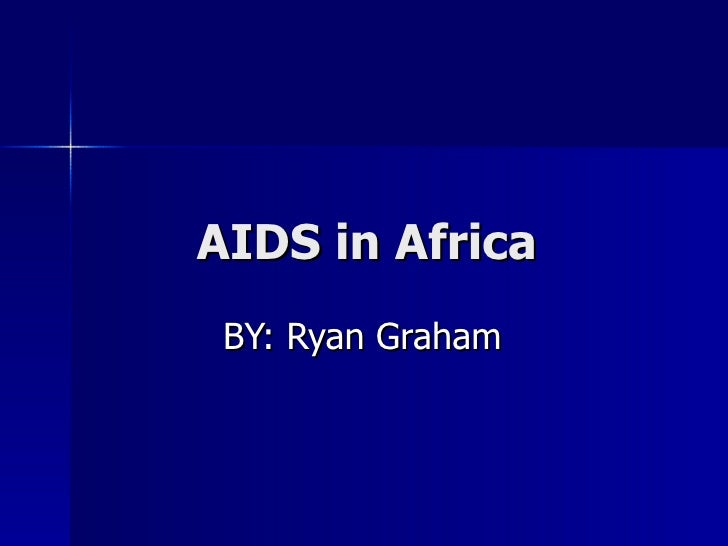 AIDS in Africa BY: Ryan Graham