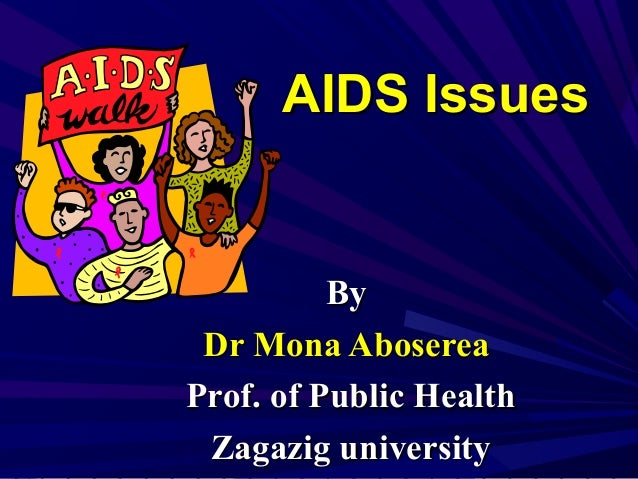 AIDS IssuesAIDS Issues ByBy Dr Mona AbosereaDr Mona Aboserea Prof. of Public HealthProf. of Public Health Zagazig universi...