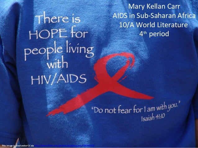 Mary Kellan Carr AIDS in Sub-Saharan Africa 10/A World Literature 4th period This image Is used under CC via http://www.fl...