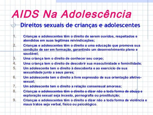 AIDS Na Adolescência  Direitos sexuais de crianças e adolescentes  1. Crianças e adolescentes têm o direito de serem ouvid...