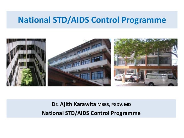 National STD/AIDS Control Programme Dr. Ajith Karawita MBBS, PGDV, MD National STD/AIDS Control Programme