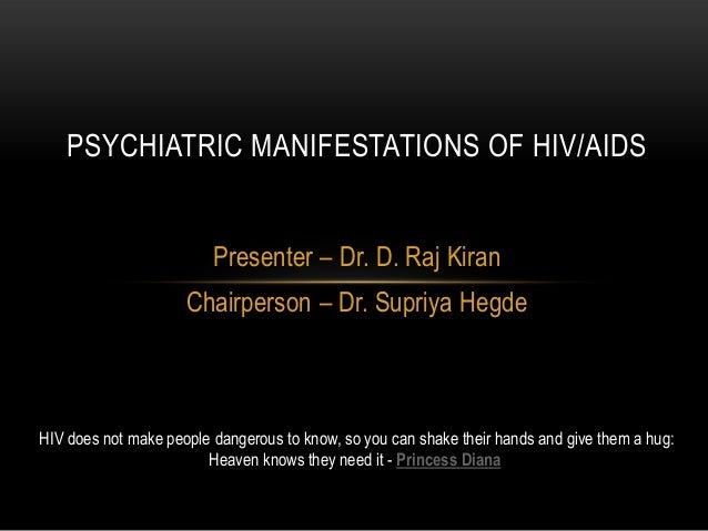 PSYCHIATRIC MANIFESTATIONS OF HIV/AIDS                         Presenter – Dr. D. Raj Kiran                     Chairperso...