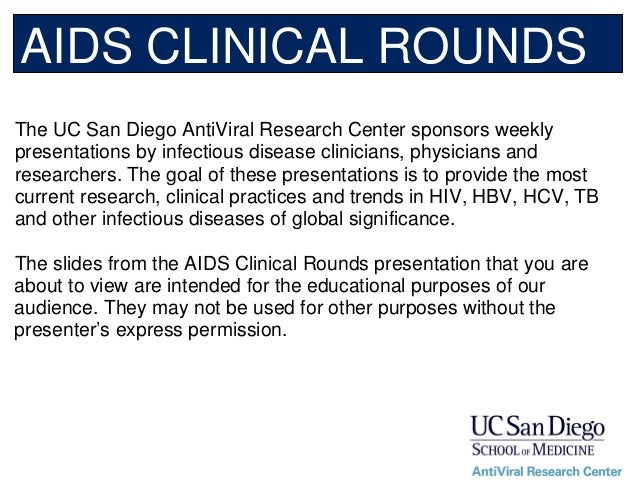 The UC San Diego AntiViral Research Center sponsors weeklypresentations by infectious disease clinicians, physicians andre...