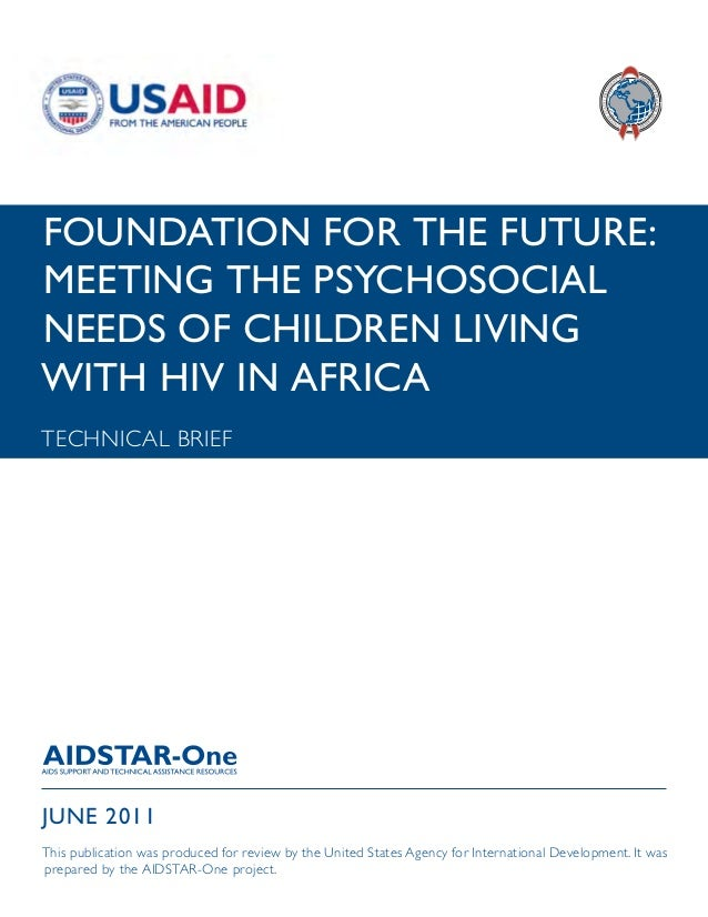 FOUNDATION FOR THE FUTURE:MEETING THE PSYCHOSOCIALNEEDS OF CHILDREN LIVINGWITH HIV IN AFRICATECHNICAL BRIEFJUNE 2011This p...