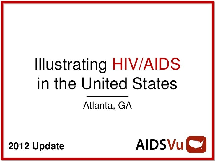 Illustrating HIV/AIDS      in the United States              Atlanta, GA2012 Update