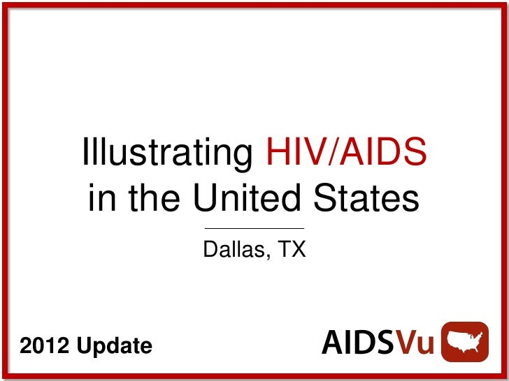 Illustrating HIV/AIDS      in the United States              Dallas, TX2012 Update