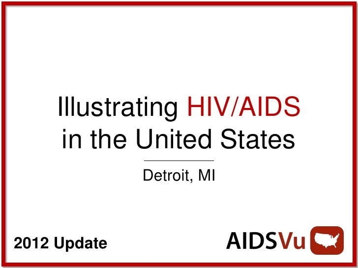 Illustrating HIV/AIDS      in the United States              Detroit, MI2012 Update
