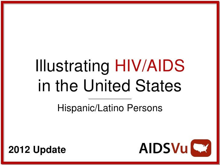 Illustrating HIV/AIDS      in the United States         Hispanic/Latino Persons2012 Update