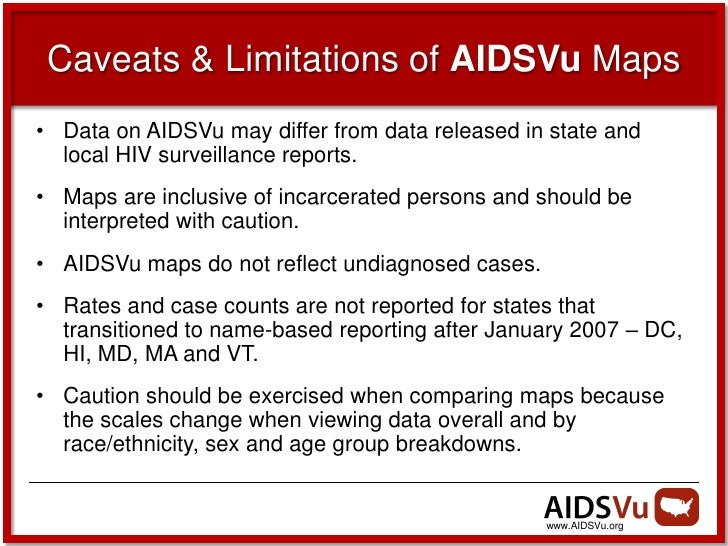 Caveats & Limitations of AIDSVu Maps• Data on AIDSVu may differ from data released in state and  local HIV surveillance re...