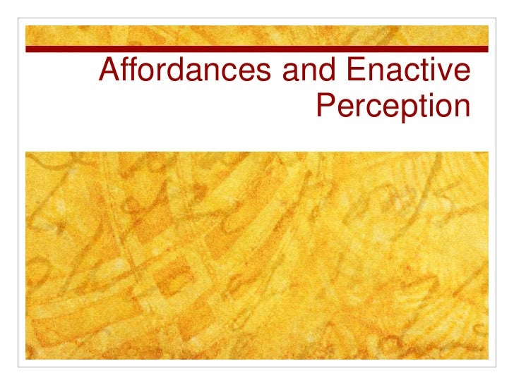 Affordances and Enactive Perception<br />