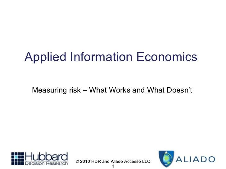 Applied Information Economics © 2010 HDR and Aliado Accesso LLC Measuring risk – What Works and What Doesn't