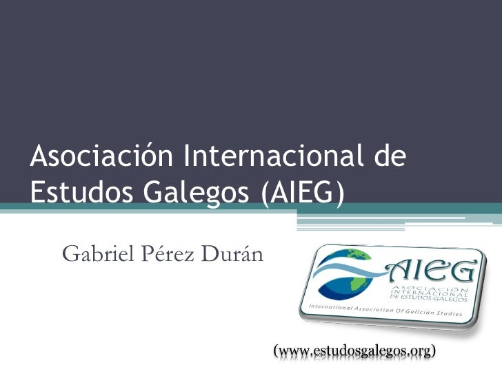 Asociación Internacional de Estudos Galegos (AIEG)   Gabriel Pérez Durán