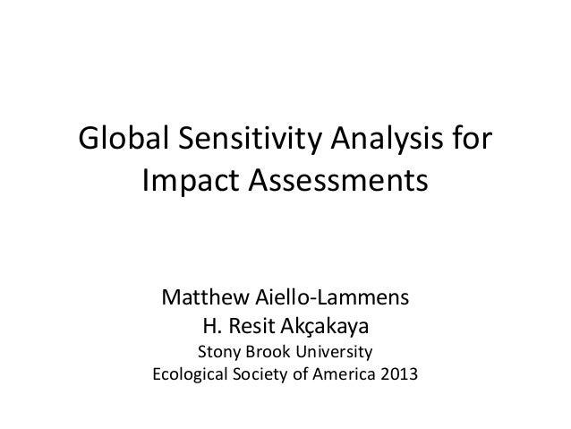 Global Sensitivity Analysis for Impact Assessments Matthew Aiello-Lammens H. Resit Akçakaya Stony Brook University Ecologi...
