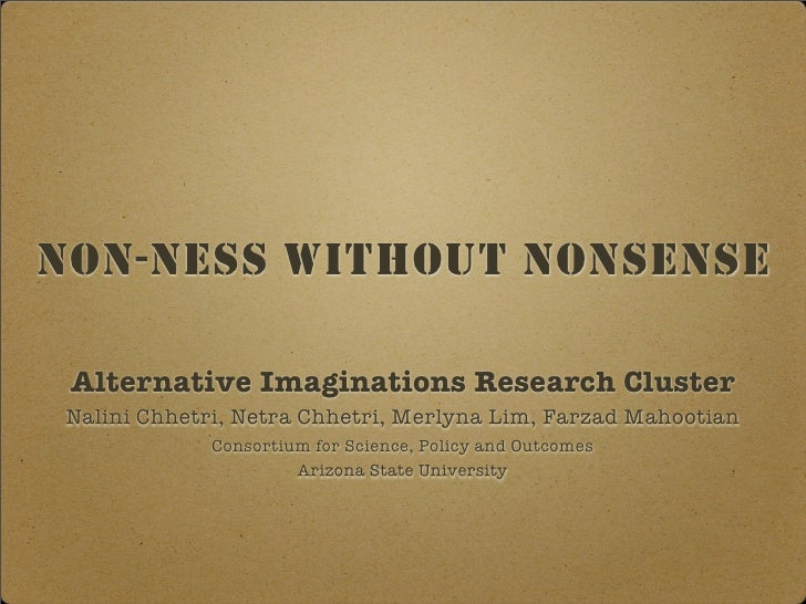 NON-NESS WITHOUT NONSENSE   Alternative Imaginations Research Cluster  Nalini Chhetri, Netra Chhetri, Merlyna Lim, Farzad ...