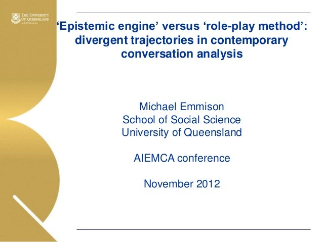 """Epistemic engine"" versus ""role-play method"": divergent trajectories in contemporary conversation analysis  Michael Emmiso..."