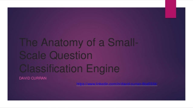 The Anatomy of a Small- Scale Question Classification Engine DAVID CURRAN https://www.linkedin.com/in/david-curran-8ba5534/