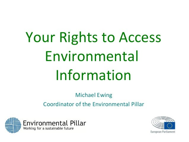 Your Rights to Access Environmental Information Michael Ewing Coordinator of the Environmental Pillar