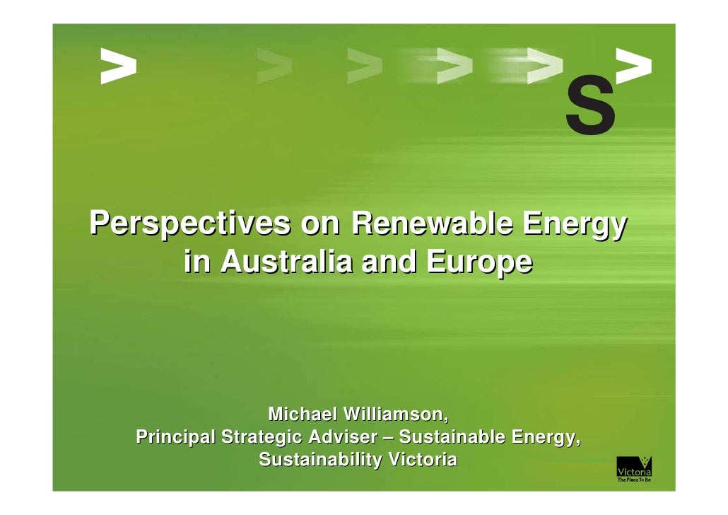 Perspectives on Renewable Energy        in Australia and Europe                     Michael Williamson,   Principal Strate...