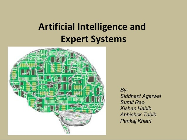 Artificial Intelligence and      Expert Systems                    By-                    Siddhant Agarwal                ...