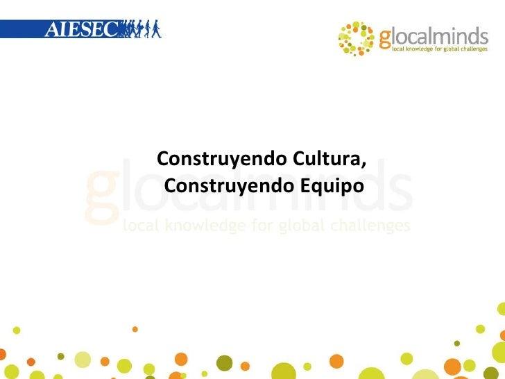 Construyendo Cultura,  Construyendo Equipo