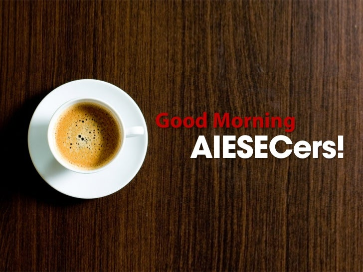 Good Morning  AIESECers!