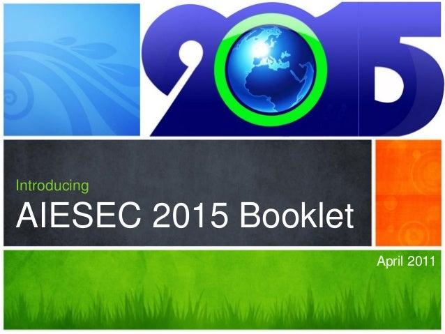 April 2011 Introducing AIESEC 2015 Booklet