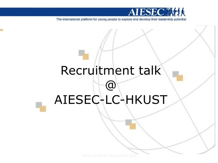 Recruitment talk @ AIESEC-LC-HKUST AIESEC-LC-HKUST Session 2009-2010