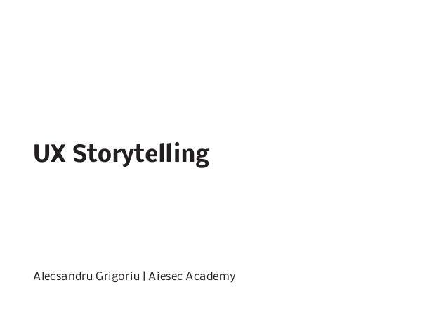 UX StorytellingAlecsandru Grigoriu   Aiesec Academy