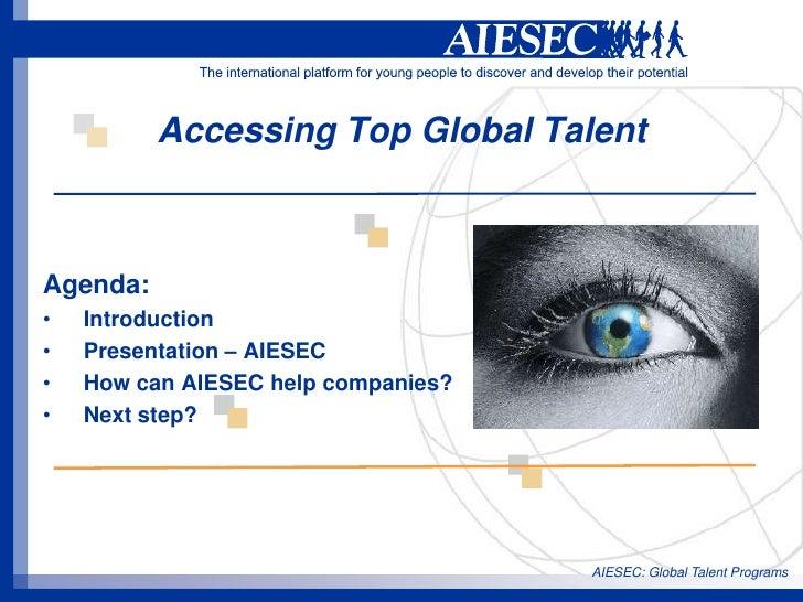 AIESEC: Global Talent Programs<br />Accessing Top Global Talent<br />Agenda: <br />Introduction<br />Presentation – AIESEC...