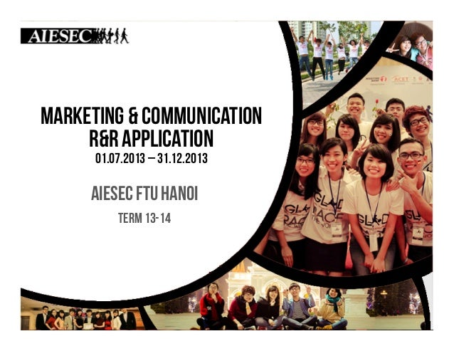 MARKETING & COMMUNICATION r&R APPLICATION 01.07.2013 – 31.12.2013  AIESEC FTU HANOI Term 13-14