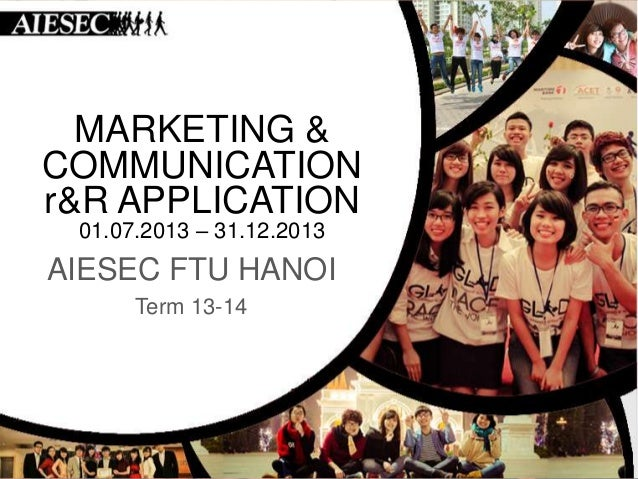 MARKETING & COMMUNICATION r&R APPLICATION 01.07.2013 – 31.12.2013  AIESEC FTU HANOI Term 13-14