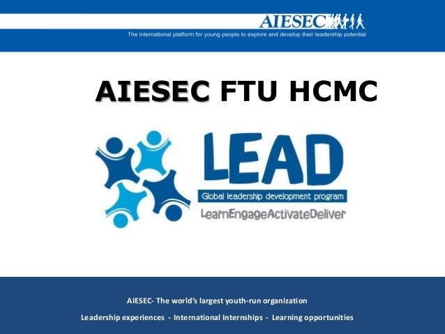 AIESEC FTU HCMCAIESEC- The world's largest youth-run organizationLeadership experiences - International Internships - Lear...
