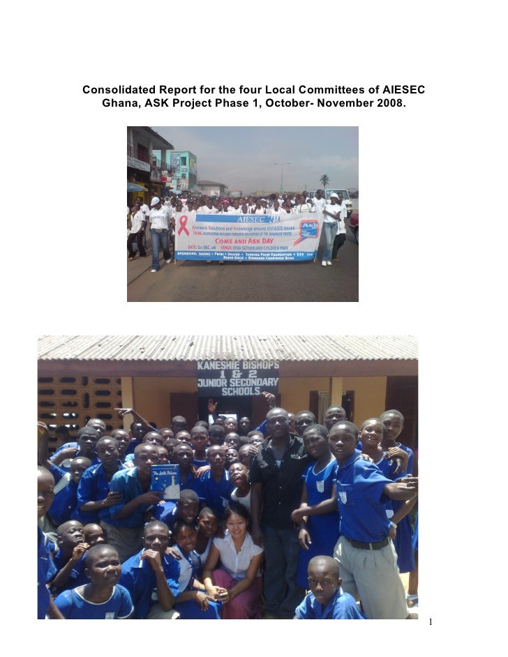 Consolidated Report for the four Local Committees of AIESEC    Ghana, ASK Project Phase 1, October- November 2008.        ...