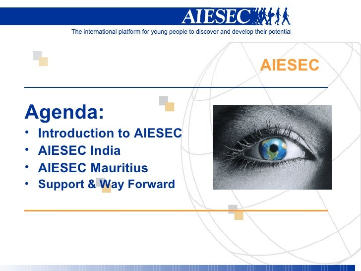 AIESEC  <ul><li>Agenda:   </li></ul><ul><li>Introduction to AIESEC </li></ul><ul><li>AIESEC India  </li></ul><ul><li>AIESE...
